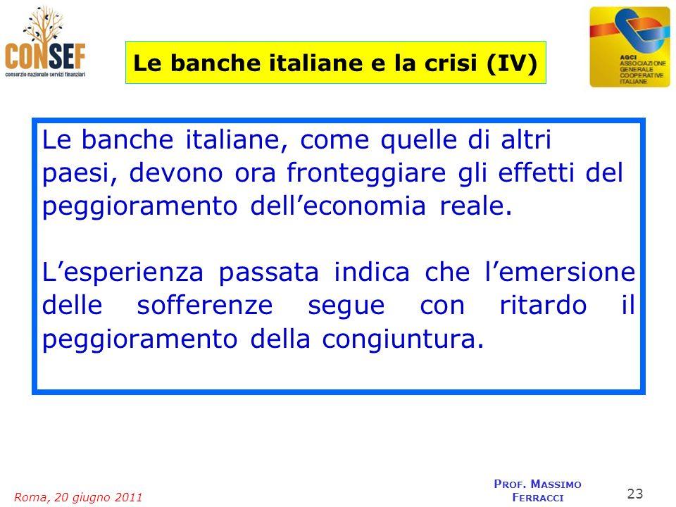 Roma, 20 giugno 2011 P ROF. M ASSIMO F ERRACCI Le banche italiane, come quelle di altri paesi, devono ora fronteggiare gli effetti del peggioramento d
