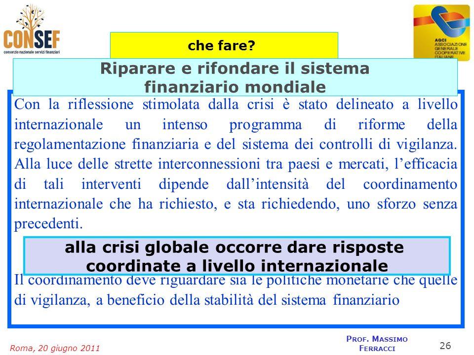 Roma, 20 giugno 2011 P ROF. M ASSIMO F ERRACCI Con la riflessione stimolata dalla crisi è stato delineato a livello internazionale un intenso programm