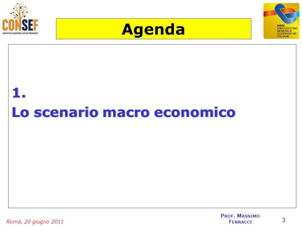 Roma, 20 giugno 2011 P ROF. M ASSIMO F ERRACCI 1. Lo scenario macro economicoLo scenario macro economico 3 Agenda
