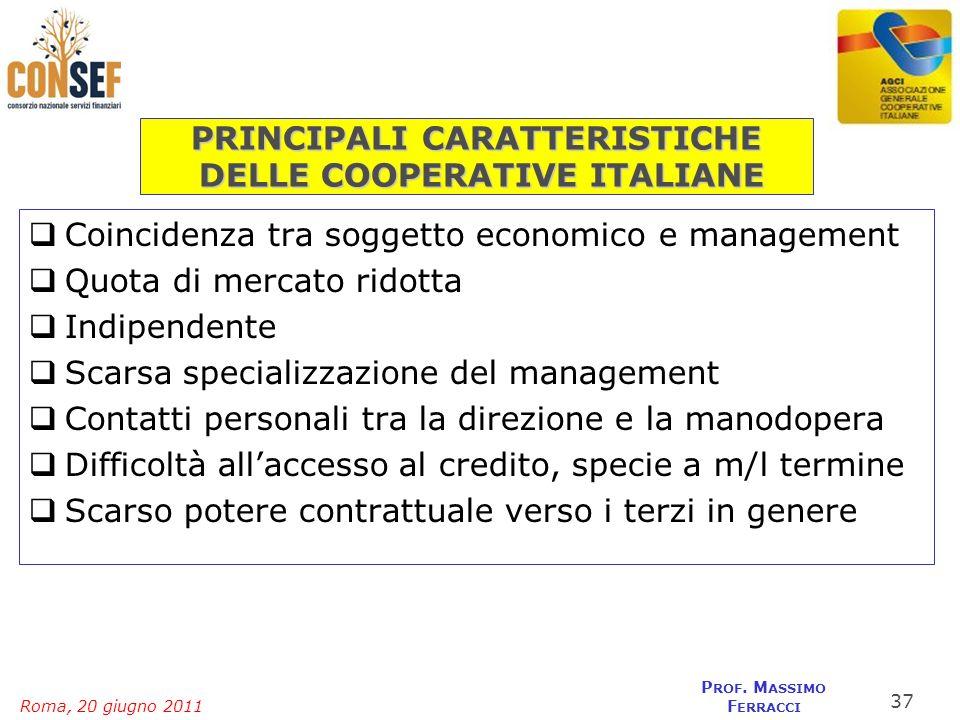 Roma, 20 giugno 2011 P ROF. M ASSIMO F ERRACCI PRINCIPALI CARATTERISTICHE DELLE COOPERATIVE ITALIANE Coincidenza tra soggetto economico e management Q