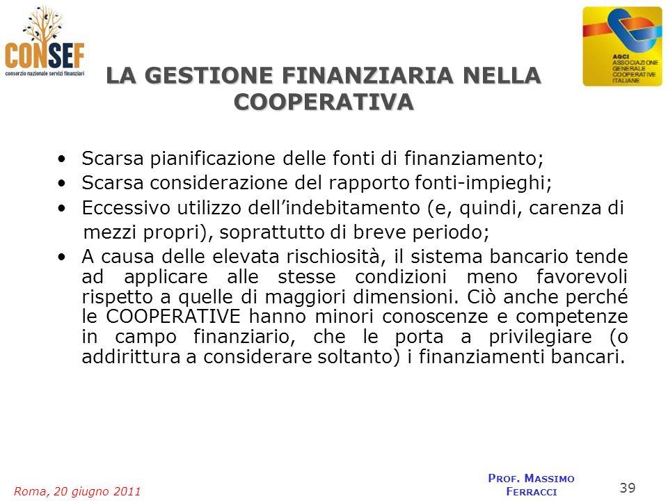 Roma, 20 giugno 2011 P ROF. M ASSIMO F ERRACCI LA GESTIONE FINANZIARIA NELLA COOPERATIVA Scarsa pianificazione delle fonti di finanziamento; Scarsa co