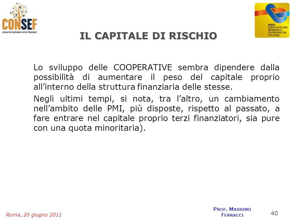 Roma, 20 giugno 2011 P ROF. M ASSIMO F ERRACCI IL CAPITALE DI RISCHIO Lo sviluppo delle COOPERATIVE sembra dipendere dalla possibilità di aumentare il
