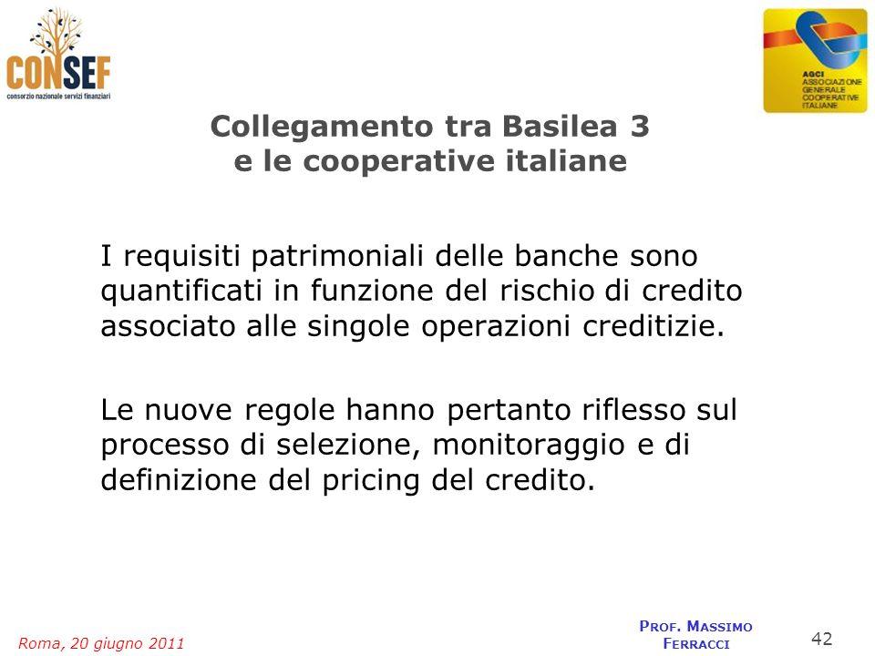 Roma, 20 giugno 2011 P ROF. M ASSIMO F ERRACCI Collegamento tra Basilea 3 e le cooperative italiane I requisiti patrimoniali delle banche sono quantif