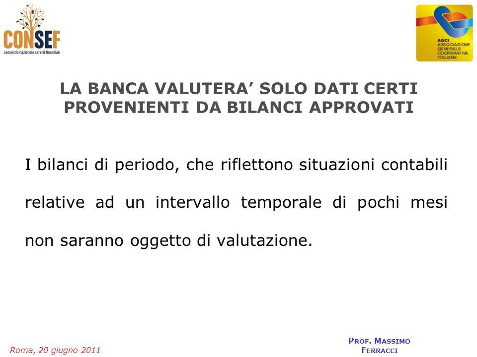 Roma, 20 giugno 2011 P ROF. M ASSIMO F ERRACCI LA BANCA VALUTERA SOLO DATI CERTI PROVENIENTI DA BILANCI APPROVATI I bilanci di periodo, che riflettono