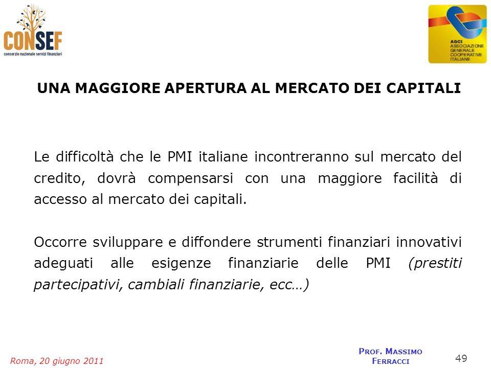 Roma, 20 giugno 2011 P ROF. M ASSIMO F ERRACCI UNA MAGGIORE APERTURA AL MERCATO DEI CAPITALI Le difficoltà che le PMI italiane incontreranno sul merca