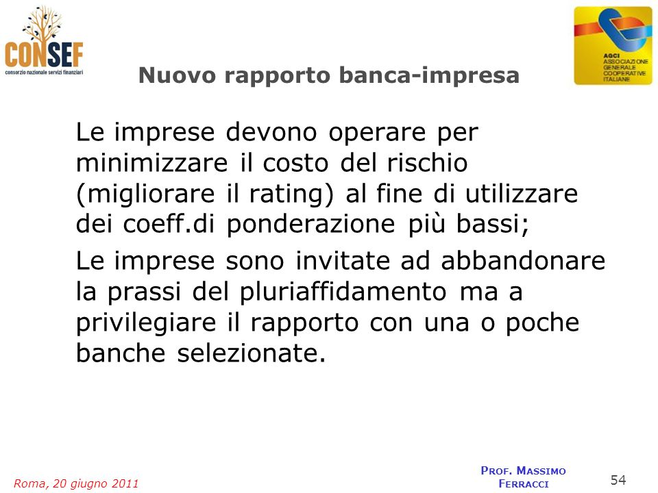 Roma, 20 giugno 2011 P ROF. M ASSIMO F ERRACCI Nuovo rapporto banca-impresa Le imprese devono operare per minimizzare il costo del rischio (migliorare
