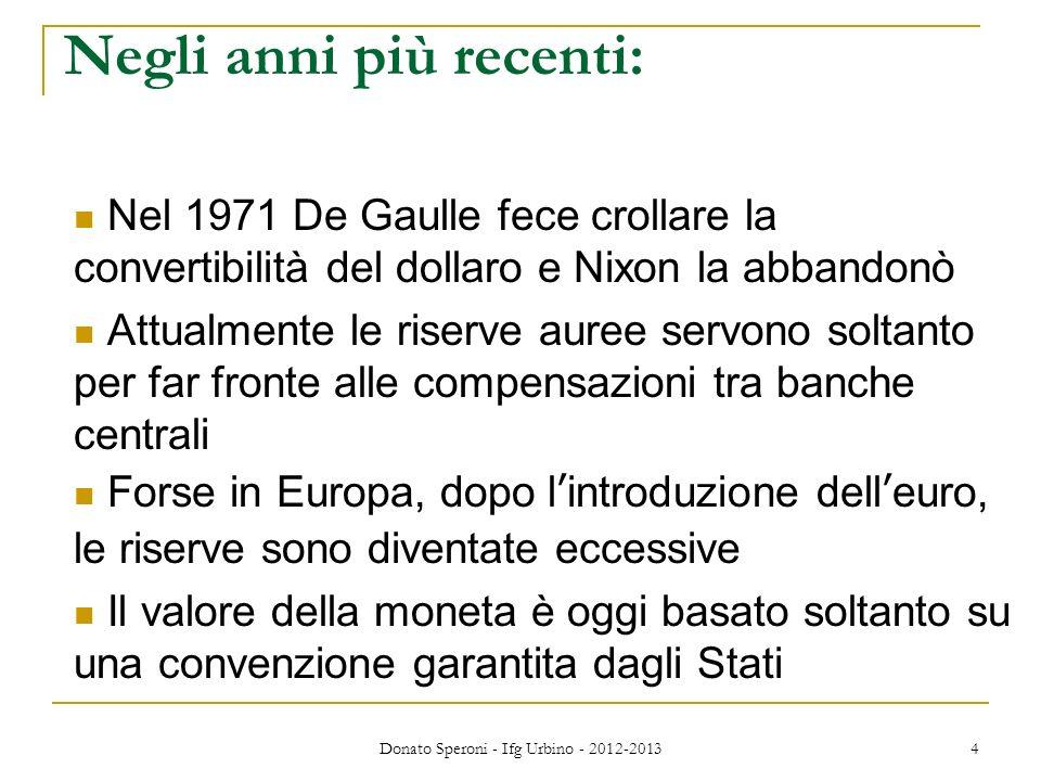 Donato Speroni - Ifg Urbino - 2012-2013 4 Negli anni più recenti: Nel 1971 De Gaulle fece crollare la convertibilità del dollaro e Nixon la abbandonò