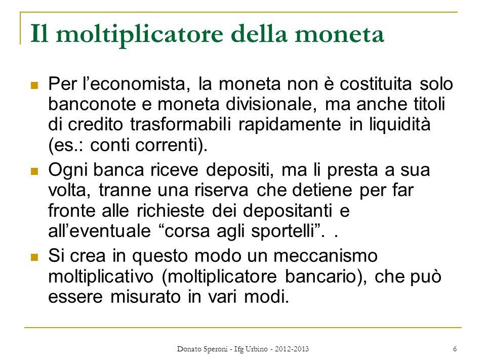 Il moltiplicatore della moneta Per leconomista, la moneta non è costituita solo banconote e moneta divisionale, ma anche titoli di credito trasformabi