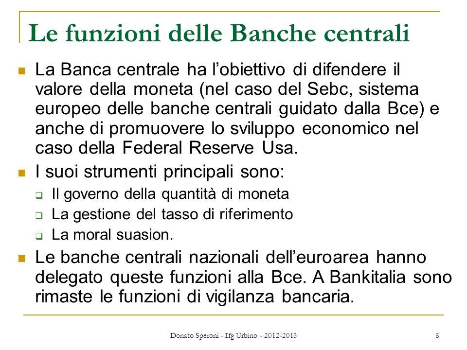 Le funzioni delle Banche centrali La Banca centrale ha lobiettivo di difendere il valore della moneta (nel caso del Sebc, sistema europeo delle banche