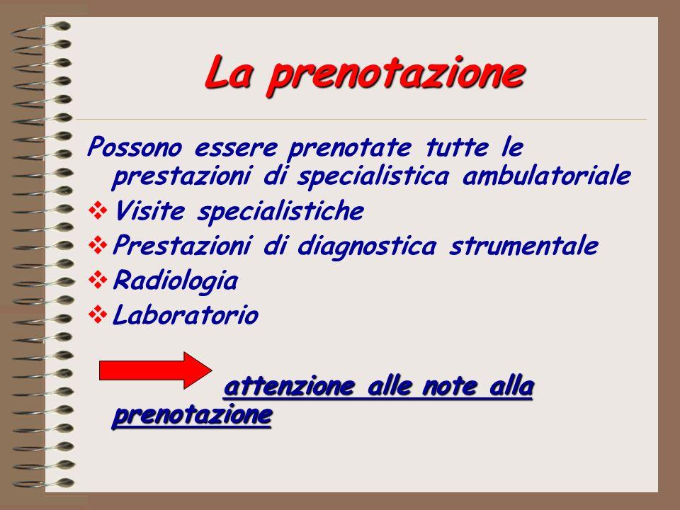 La prenotazione Possono essere prenotate tutte le prestazioni di specialistica ambulatoriale Visite specialistiche Prestazioni di diagnostica strument
