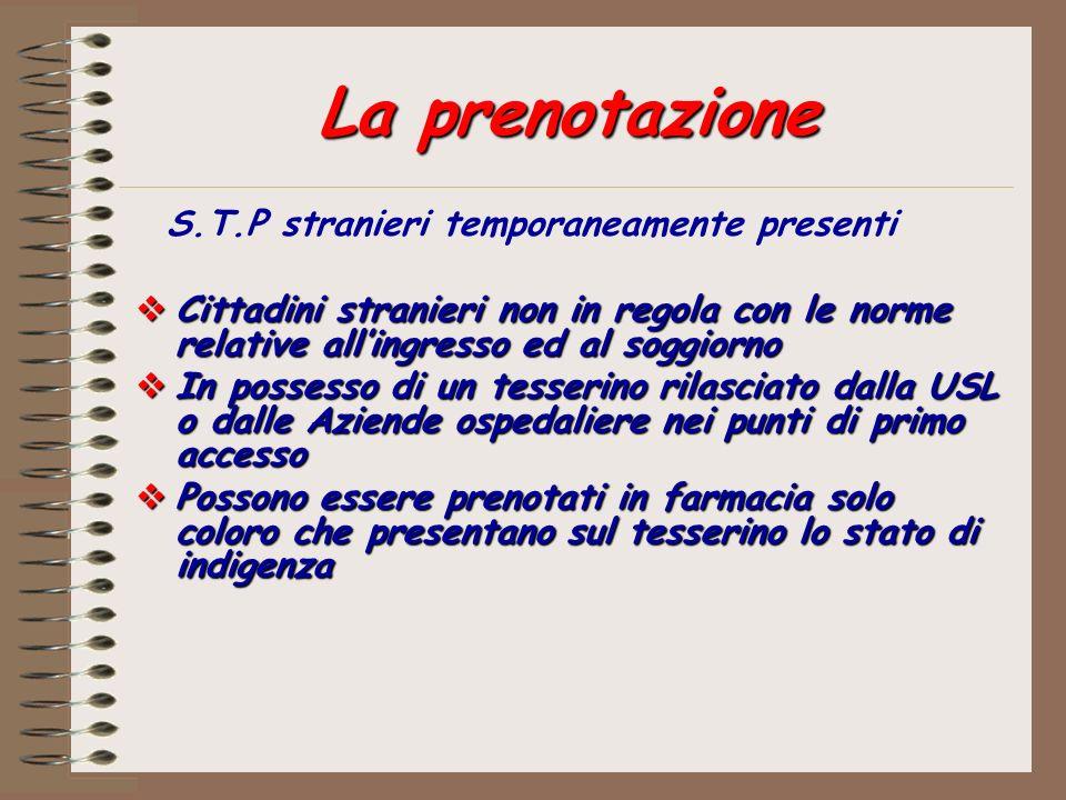 La prenotazione S.T.P stranieri temporaneamente presenti Cittadini stranieri non in regola con le norme relative allingresso ed al soggiorno Cittadini
