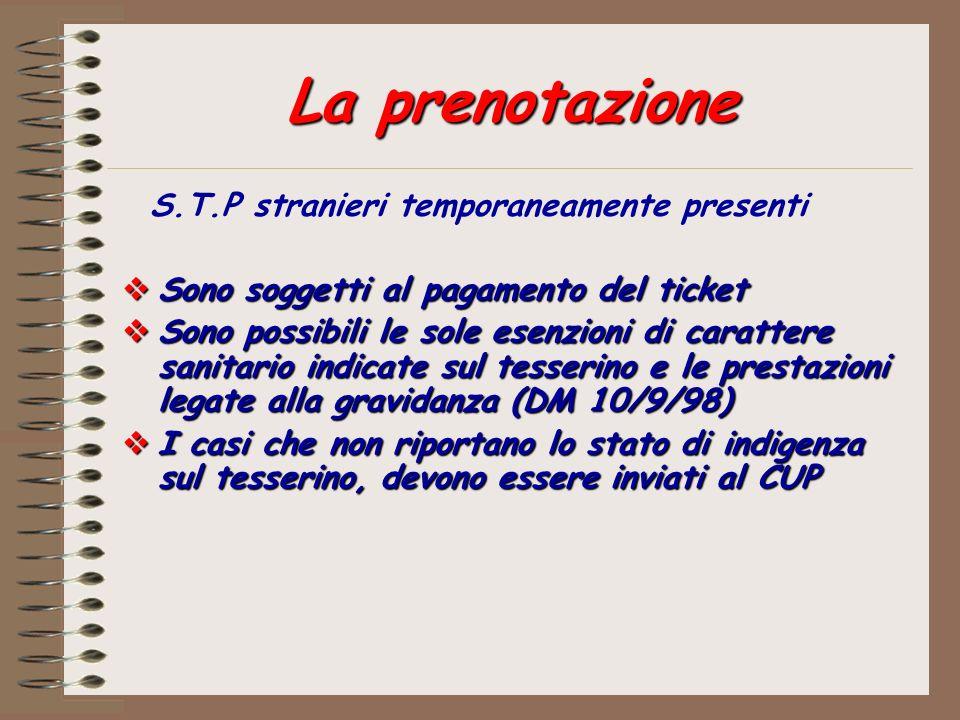 La prenotazione S.T.P stranieri temporaneamente presenti Sono soggetti al pagamento del ticket Sono soggetti al pagamento del ticket Sono possibili le