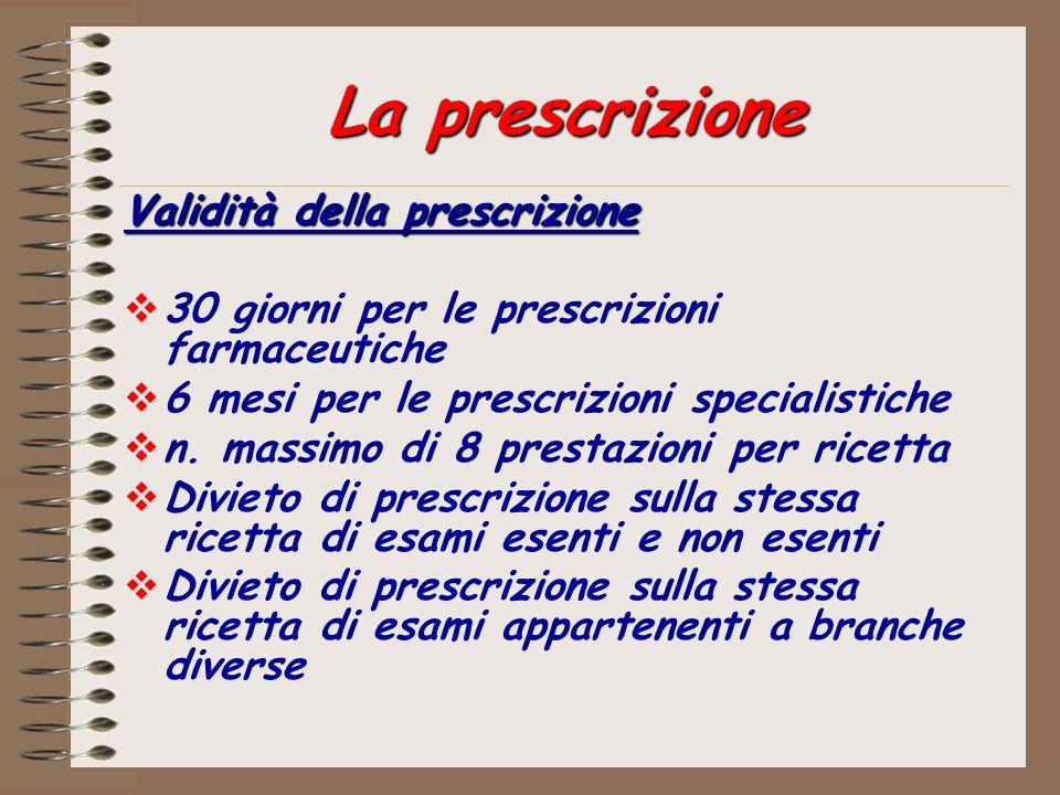La prescrizione Validità della prescrizione 30 giorni per le prescrizioni farmaceutiche 6 mesi per le prescrizioni specialistiche n. massimo di 8 pres