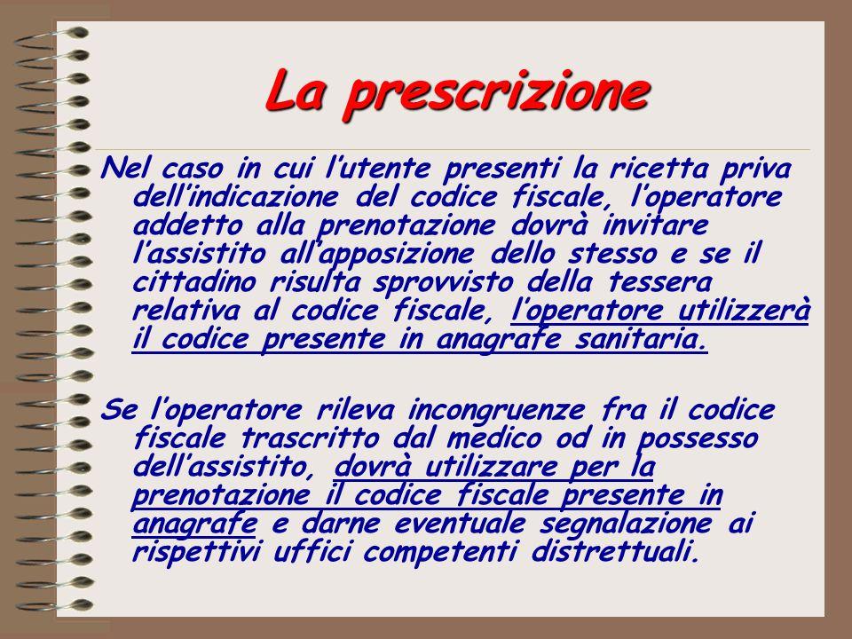 La prescrizione Nel caso in cui lutente presenti la ricetta priva dellindicazione del codice fiscale, loperatore addetto alla prenotazione dovrà invit