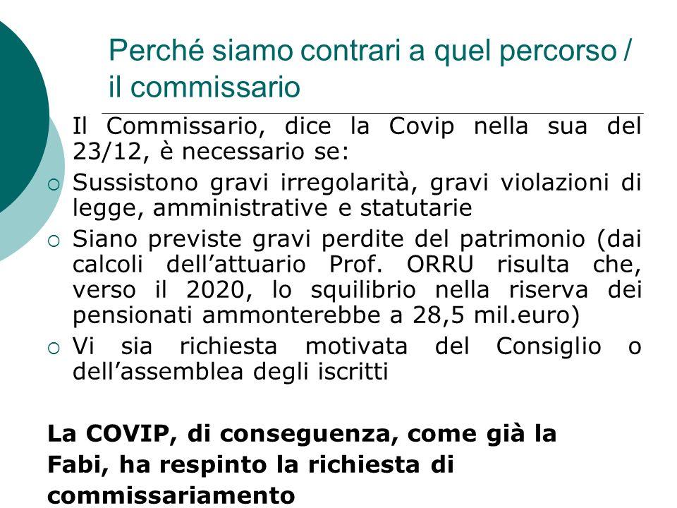 Perché siamo contrari a quel percorso / il commissario Il Commissario, dice la Covip nella sua del 23/12, è necessario se: Sussistono gravi irregolari
