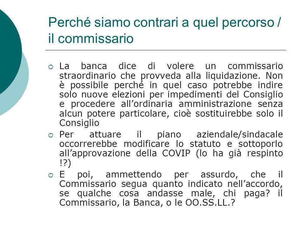 Perché siamo contrari a quel percorso / il commissario La banca dice di volere un commissario straordinario che provveda alla liquidazione.