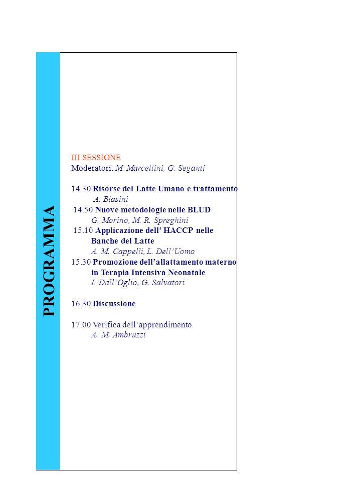 III SESSIONE Moderatori: M.Marcellini, G. Seganti 14.30 Risorse del Latte Umano e trattamento A.