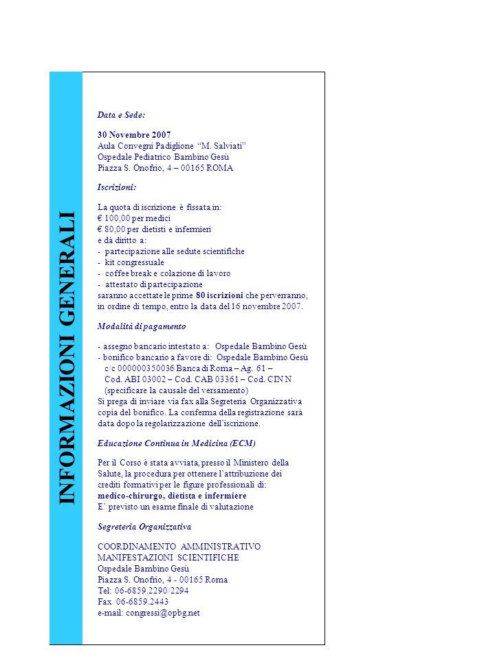 Data e Sede: 30 Novembre 2007 Aula Convegni Padiglione M. Salviati Ospedale Pediatrico Bambino Gesù Piazza S. Onofrio, 4 – 00165 ROMA Iscrizioni: La q