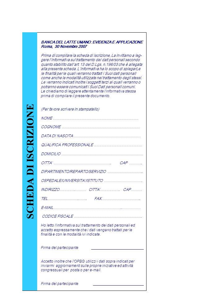 BANCA DEL LATTE UMANO: EVIDENZA E APPLICAZIONE Roma, 30 Novembre 2007 Prima di compilare la scheda di iscrizione, La invitiamo a leg- gere linformativa sul trattamento dei dati personali secondo quanto stabilito dallart.