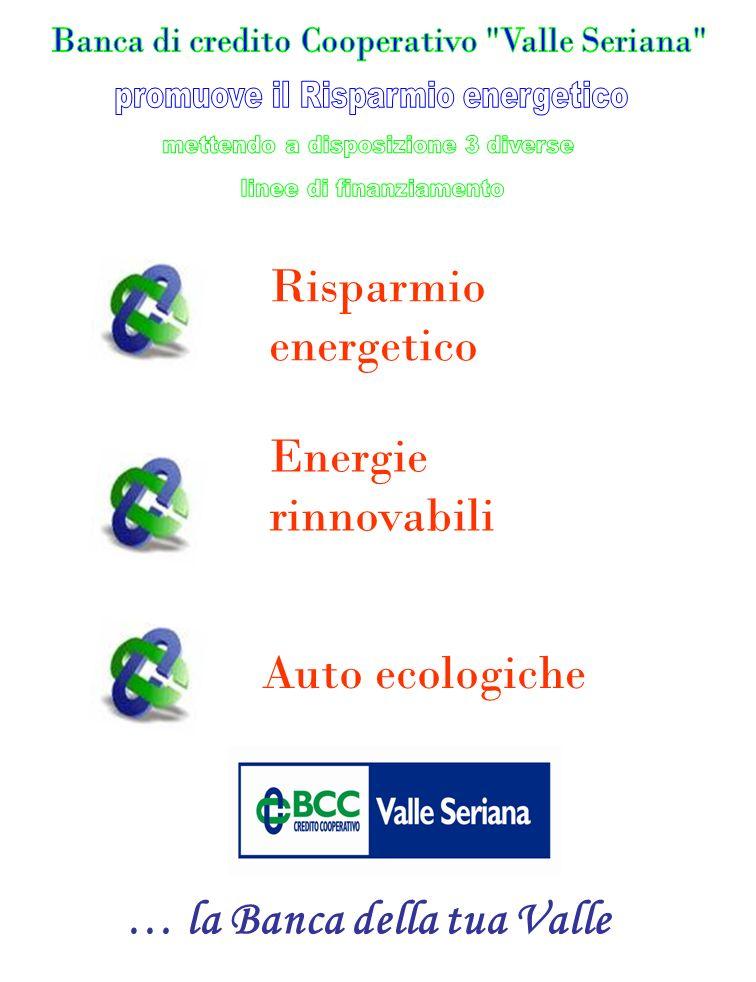 … la Banca della tua Valle Risparmio energetico Energie rinnovabili Auto ecologiche