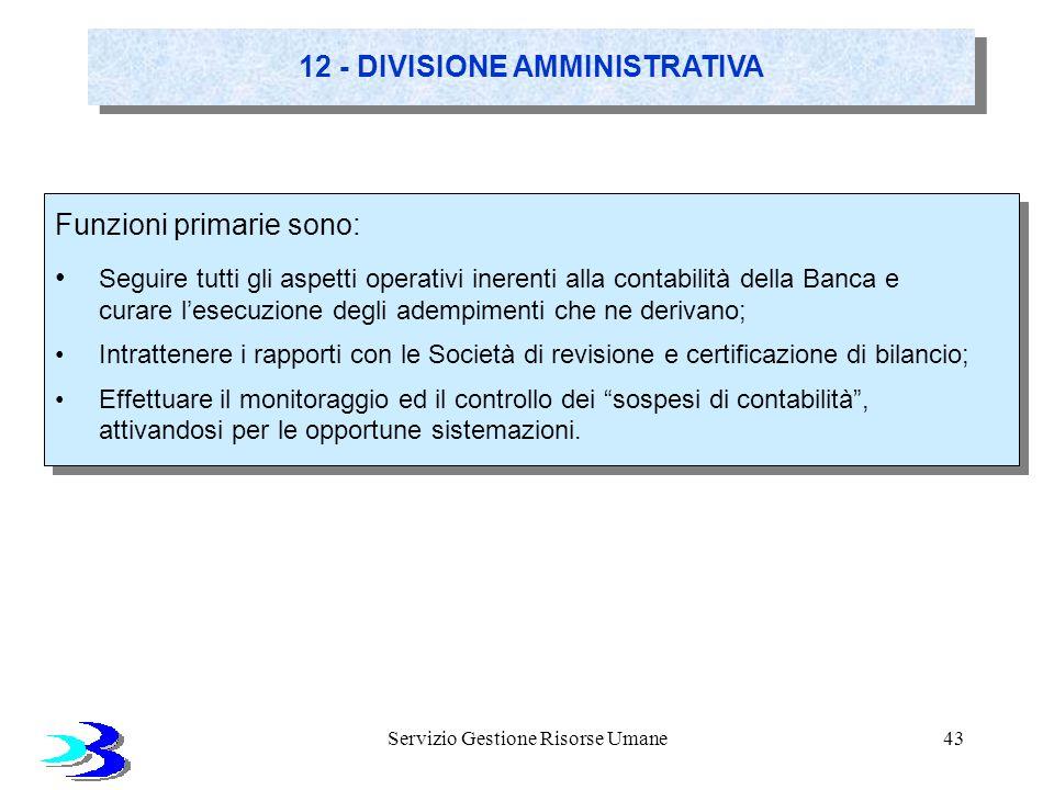 Servizio Gestione Risorse Umane43 12 - DIVISIONE AMMINISTRATIVA Funzioni primarie sono: Seguire tutti gli aspetti operativi inerenti alla contabilità