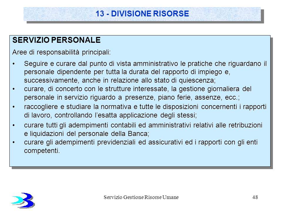 Servizio Gestione Risorse Umane48 13 - DIVISIONE RISORSE SERVIZIO PERSONALE Aree di responsabilità principali: Seguire e curare dal punto di vista amm