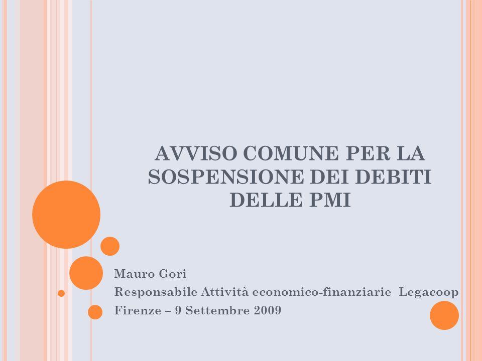 AVVISO COMUNE PER LA SOSPENSIONE DEI DEBITI DELLE PMI Mauro Gori Responsabile Attività economico-finanziarie Legacoop Firenze – 9 Settembre 2009