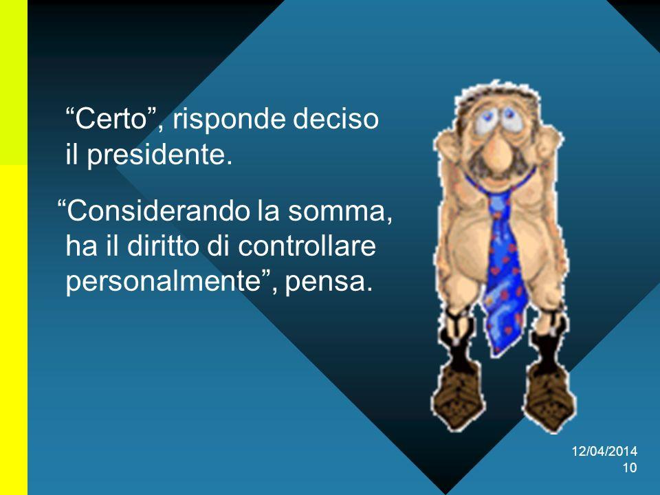 12/04/2014 10 Certo, risponde deciso il presidente.