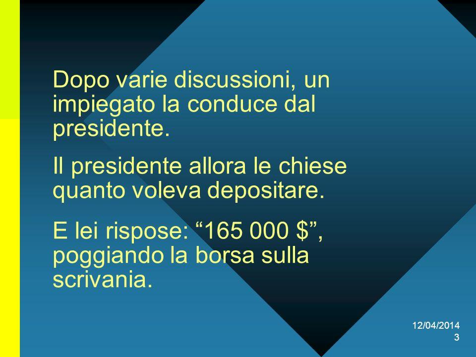 12/04/2014 3 Dopo varie discussioni, un impiegato la conduce dal presidente.