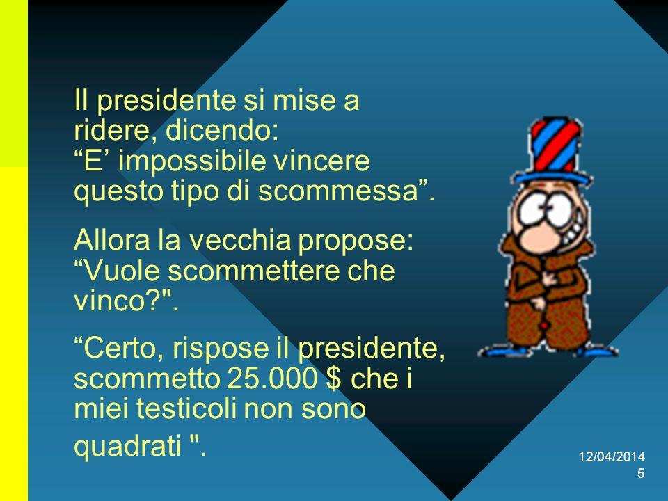 12/04/2014 5 Il presidente si mise a ridere, dicendo: E impossibile vincere questo tipo di scommessa.