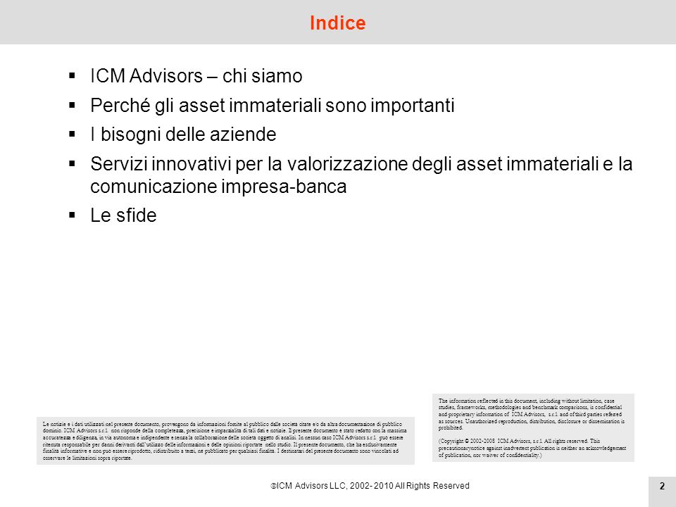 ICM Advisors LLC, 2002- 2010 All Rights Reserved 22 Indice The information reflected in this document, including without limitation, case studies, frameworks, methodologies and benchmark comparisons, is confidential and proprietary information of ICM Advisors, s.r.l.