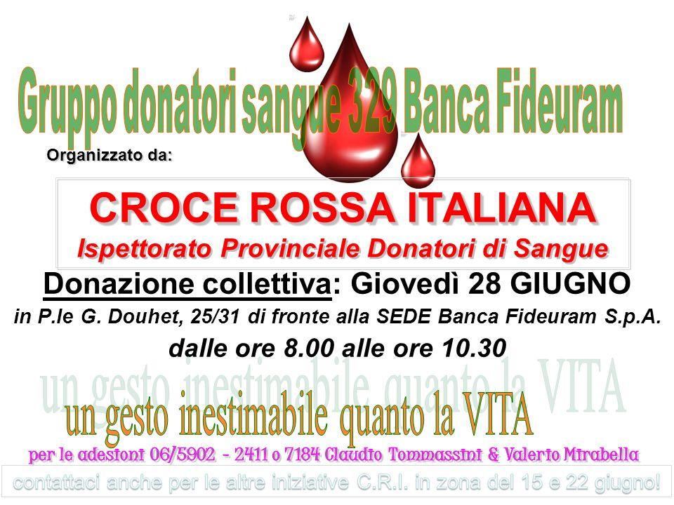 BANCA Fideuram Donazione collettiva: Giovedì 28 GIUGNO 2012 CROCE ROSSA ITALIANA - Ispettorato Provinciale Donatori di Sangue & Gruppo Donatori Sangue 329 BANCA Fideuram Organizzato dalla Croce Rossa Italiana in P.le G.