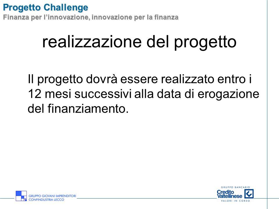 Progetto Challenge Finanza per linnovazione, innovazione per la finanza realizzazione del progetto Il progetto dovrà essere realizzato entro i 12 mesi