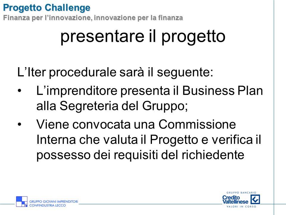 Progetto Challenge Finanza per linnovazione, innovazione per la finanza presentare il progetto LIter procedurale sarà il seguente: Limprenditore prese