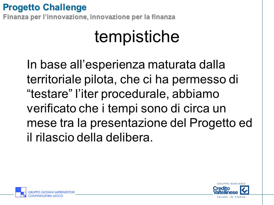 Progetto Challenge Finanza per linnovazione, innovazione per la finanza tempistiche In base allesperienza maturata dalla territoriale pilota, che ci h