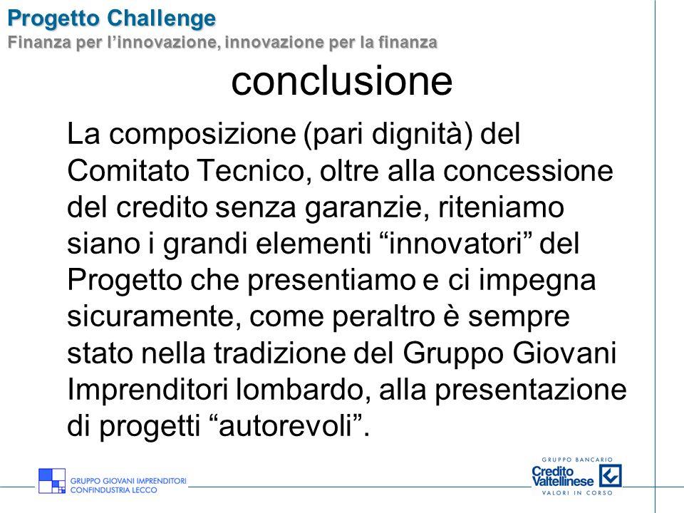 Progetto Challenge Finanza per linnovazione, innovazione per la finanza conclusione La composizione (pari dignità) del Comitato Tecnico, oltre alla co