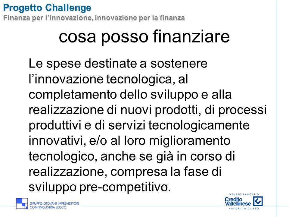Progetto Challenge Finanza per linnovazione, innovazione per la finanza cosa posso finanziare Le spese destinate a sostenere linnovazione tecnologica,
