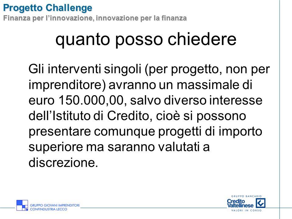 Progetto Challenge Finanza per linnovazione, innovazione per la finanza quanto posso chiedere Gli interventi singoli (per progetto, non per imprendito