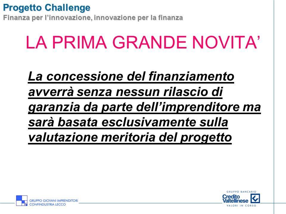 Progetto Challenge Finanza per linnovazione, innovazione per la finanza LA PRIMA GRANDE NOVITA La concessione del finanziamento avverrà senza nessun r