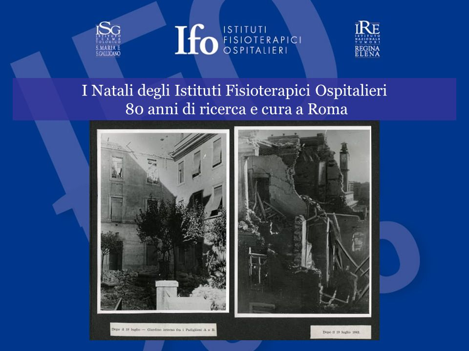 IFO - Istituti Fisioterapici Ospitalieri I Natali degli Istituti Fisioterapici Ospitalieri 80 anni di ricerca e cura a Roma