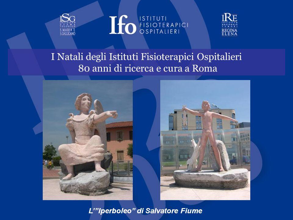IFO - Istituti Fisioterapici Ospitalieri I Natali degli Istituti Fisioterapici Ospitalieri 80 anni di ricerca e cura a Roma LIperboleo di Salvatore Fi
