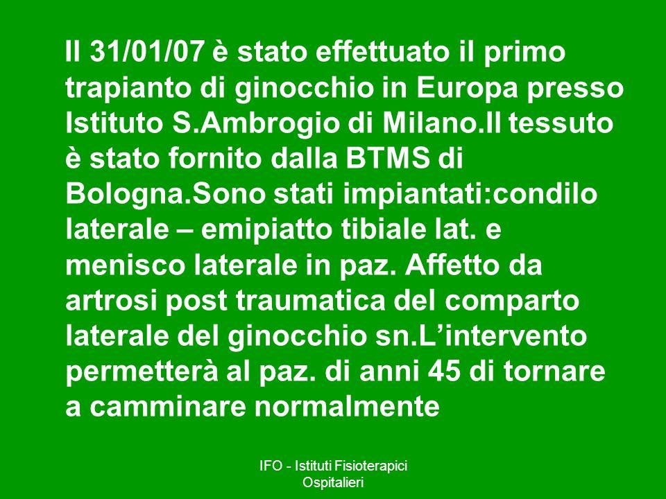 IFO - Istituti Fisioterapici Ospitalieri Il 31/01/07 è stato effettuato il primo trapianto di ginocchio in Europa presso Istituto S.Ambrogio di Milano