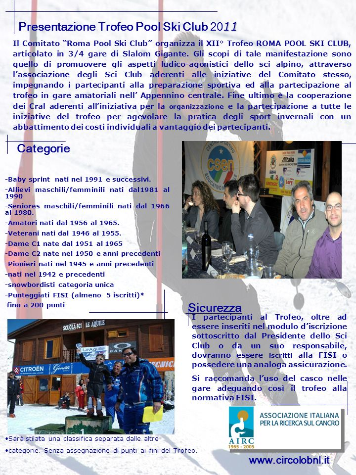 2 11 Presentazione Trofeo Pool Ski Club 20 11 Sicurezza Il Comitato Roma Pool Ski Club organizza il XII° Trofeo ROMA POOL SKI CLUB, articolato in 3/4