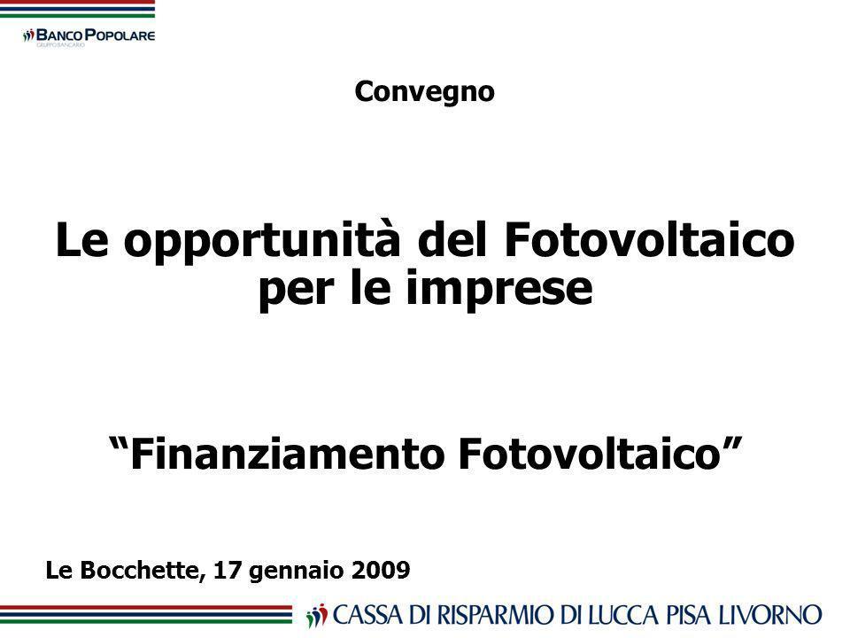 Convegno Le opportunità del Fotovoltaico per le imprese Finanziamento Fotovoltaico Le Bocchette, 17 gennaio 2009