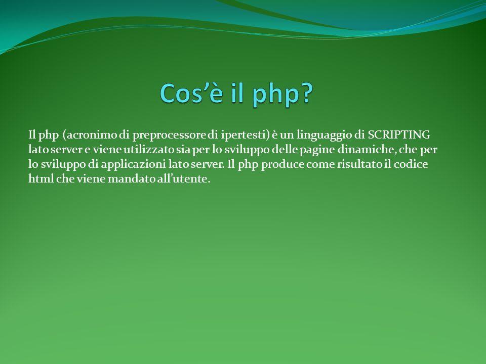Il php (acronimo di preprocessore di ipertesti) è un linguaggio di SCRIPTING lato server e viene utilizzato sia per lo sviluppo delle pagine dinamiche