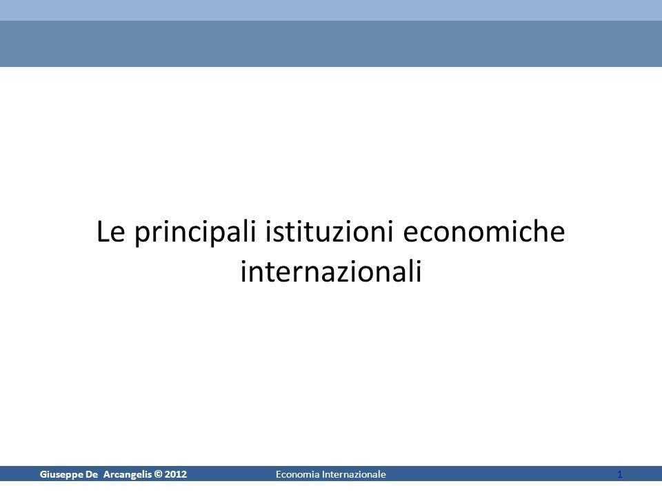 Giuseppe De Arcangelis © 20121Economia Internazionale Le principali istituzioni economiche internazionali
