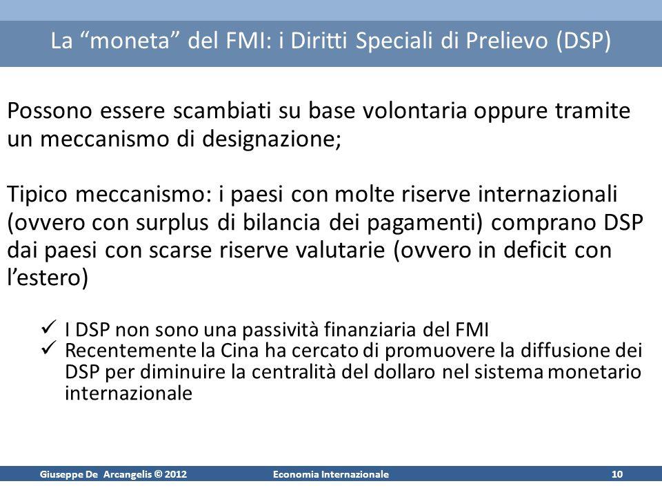 Giuseppe De Arcangelis © 2012Economia Internazionale10 La moneta del FMI: i Diritti Speciali di Prelievo (DSP) Possono essere scambiati su base volont