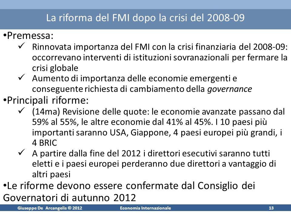 Giuseppe De Arcangelis © 2012Economia Internazionale13 La riforma del FMI dopo la crisi del 2008-09 Premessa: Rinnovata importanza del FMI con la cris