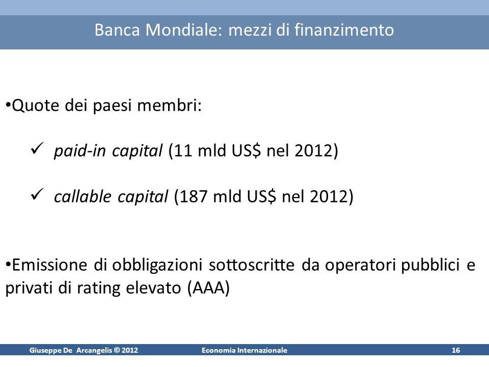 Giuseppe De Arcangelis © 2012Economia Internazionale16 Banca Mondiale: mezzi di finanzimento Quote dei paesi membri: paid-in capital (11 mld US$ nel 2