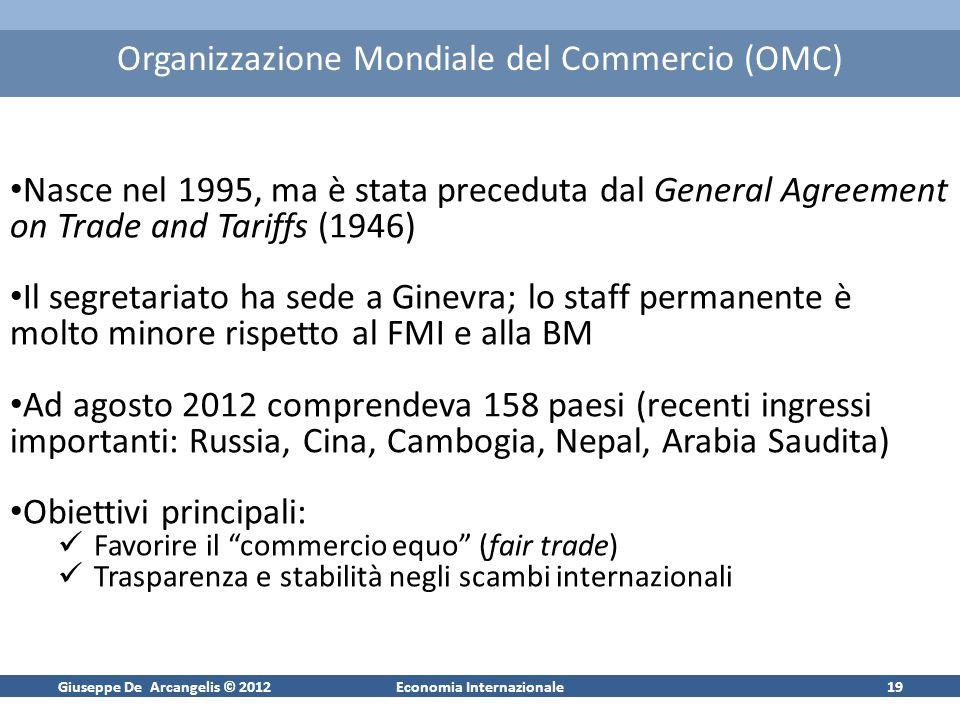 Giuseppe De Arcangelis © 2012Economia Internazionale19 Organizzazione Mondiale del Commercio (OMC) Nasce nel 1995, ma è stata preceduta dal General Ag